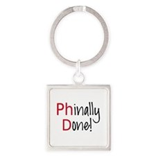 Phinally Done PhD graduate Keychains