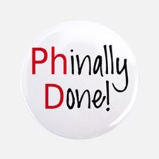 """Phinally Done PhD graduate 3.5"""" Button"""