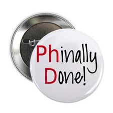 """Phinally Done PhD graduate 2.25"""" Button"""