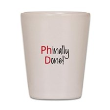 Phinally Done PhD graduate Shot Glass