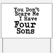 You Dont Scare Me I Have Four Sons Yard Sign