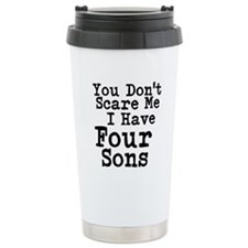 You Dont Scare Me I Have Four Sons Travel Mug