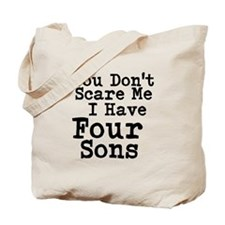 You Dont Scare Me I Have Four Sons Tote Bag