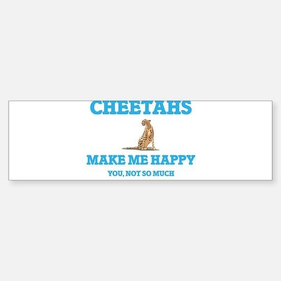 Cheetahs Make Me Happy Bumper Bumper Bumper Sticker