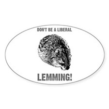 """""""Don't be a liberal lemming!"""" Oval Decal"""