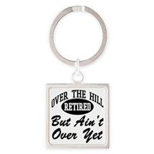 Retired Over the HIll But Ain't Ov Square Keychain