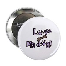 "LOVE MY DOG! 2.25"" Button"