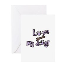 LOVE MY DOG! Greeting Cards