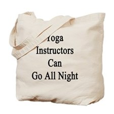 Yoga Instructors Can Go All Night  Tote Bag