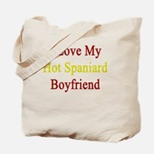 I Love My Hot Spaniard Boyfriend  Tote Bag