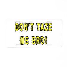 dont taze me bro Aluminum License Plate