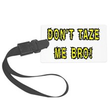 dont taze me bro Luggage Tag