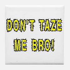 dont taze me bro Tile Coaster