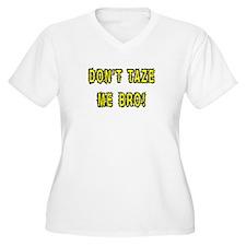 dont taze me bro Plus Size T-Shirt
