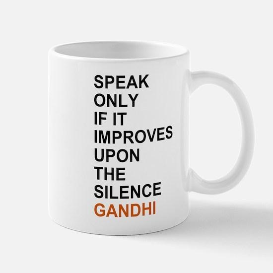 Gandhi - Speak only if it improves... Mugs