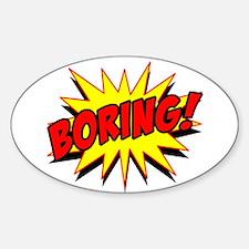 Boring! Decal