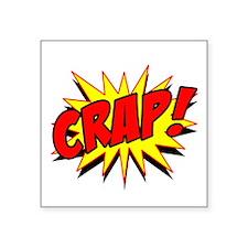 """Crap! Square Sticker 3"""" x 3"""""""