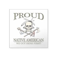 Proud Native American (We Got Here First) Sticker