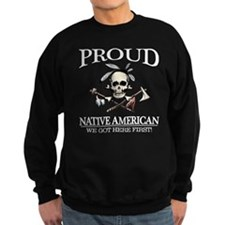 Proud Native American (We Got Here First) Sweatshi