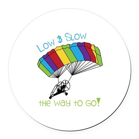 Low SLow - tHe way to Go! Round Car Magnet