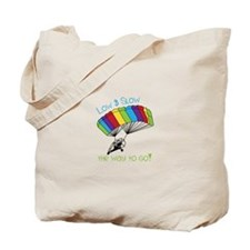 Low SLow - tHe way to Go! Tote Bag