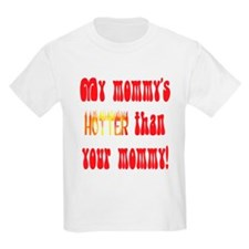 My mommy's hotter! T-Shirt