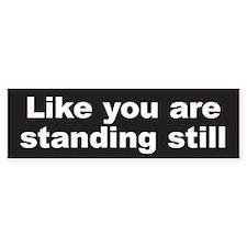 Standing Still Bumper Sticker