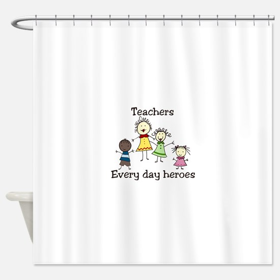 Teachers Every day heroes Shower Curtain