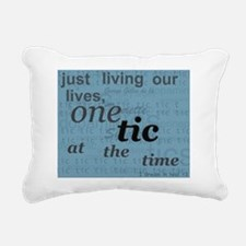 one tic at the time Rectangular Canvas Pillow