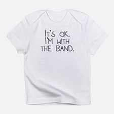 Its OK Im With The Band Infant T-Shirt