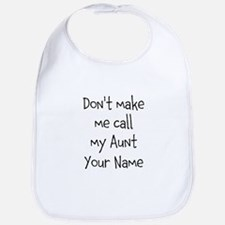 Don't Make Me Call My Aunt (Your Name) Bib