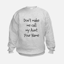 Don't Make Me Call My Aunt (Your Name) Sweatshirt