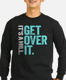 It's A Hill. Get Over It. Long Sleeve T-Shirt