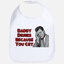 Daddy drinks because you cry Bib
