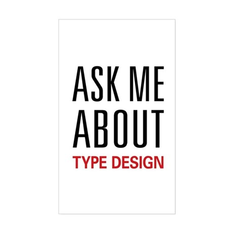 Ask Me About Type Design Rectangle Sticker