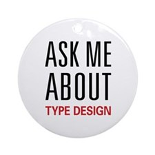 Ask Me About Type Design Ornament (Round)