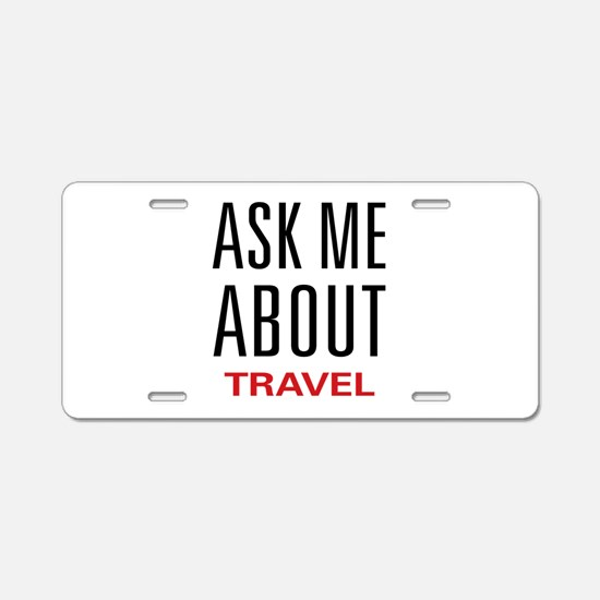 Ask Me About Travel Aluminum License Plate