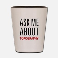 Ask Me About Topography Shot Glass