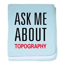Ask Me About Topography baby blanket