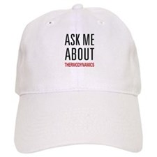 Ask Me About Thermodynamics Baseball Cap