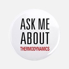 "Ask Me About Thermodynamics 3.5"" Button"