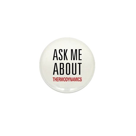 Ask Me About Thermodynamics Mini Button (10 pack)