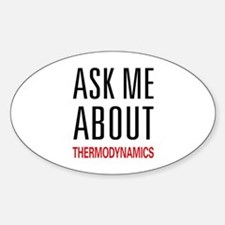 Ask Me About Thermodynamics Oval Decal