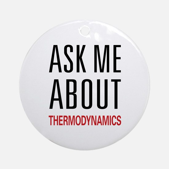 Ask Me About Thermodynamics Ornament (Round)
