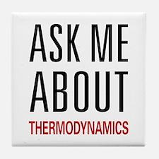 Ask Me About Thermodynamics Tile Coaster