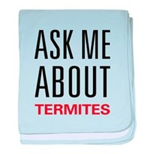 Ask Me About Termites baby blanket
