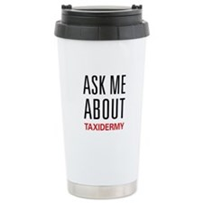 Ask Me About Taxidermy Thermos Mug