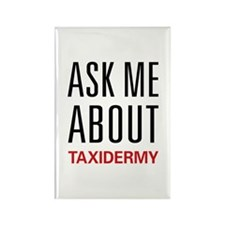 Ask Me About Taxidermy Rectangle Magnet