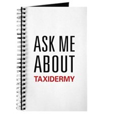 Ask Me About Taxidermy Journal