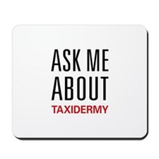 Ask Me About Taxidermy Mousepad